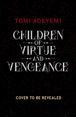 Children of Virtue and Vengeance – Tomi Adeyemi
